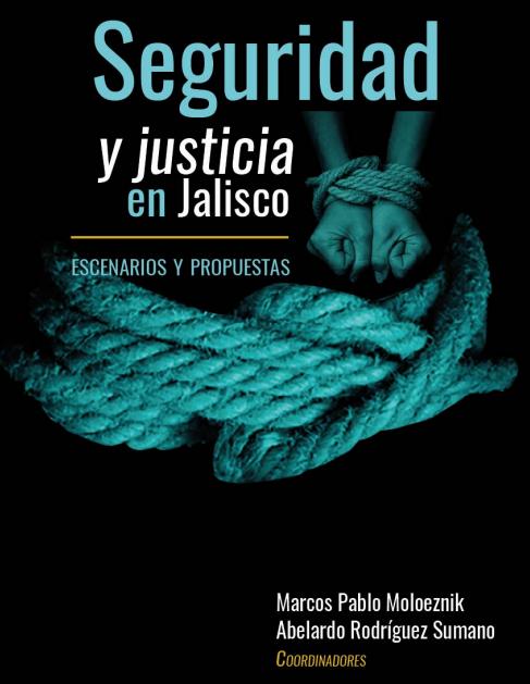 Seguridad y Justicia en Jalisco. Escenarios y Propuestas