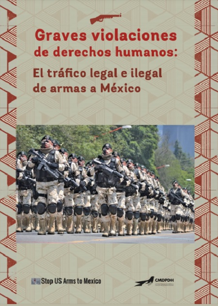 Graves violaciones de derechos humanos: El tráfico legal e ilegal de armas a México