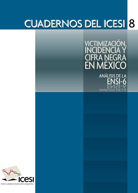 Cuadernos del ICESI 8. Victimización, incidencia y cifra negra en México